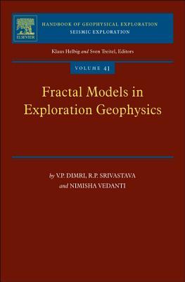 Fractal Models in Exploration Geophysics By Dimri, V. P./ Srivastava, R. P./ Vedanti, Nimisha